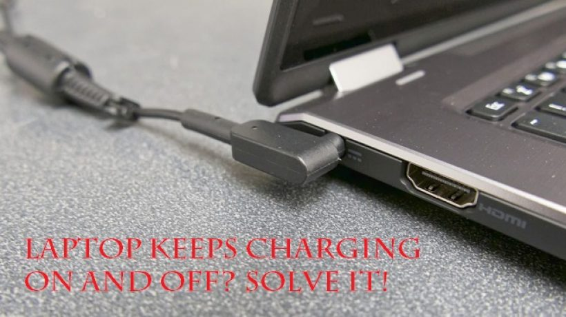 Laptop keeps charging on and off? Find out the causes and fix it