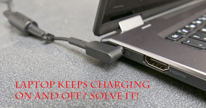 Laptop keeps charging on and off